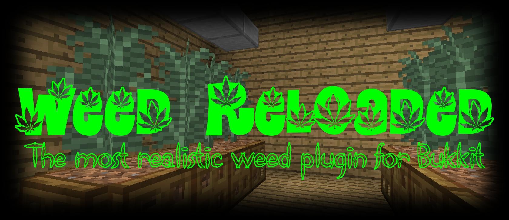 http://img.niceminecraft.net/BukkitPlugin/Weed%20Reloaded.jpg