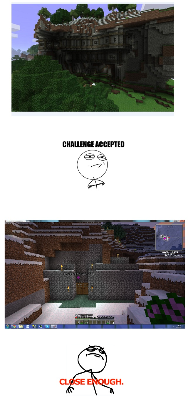 http://img.niceminecraft.net/Funny/Challenge-accepted.jpg